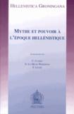 Christophe Cusset et Nadine Le Meur-Weissman - Mythe et pouvoir à l'époque hellénistique.