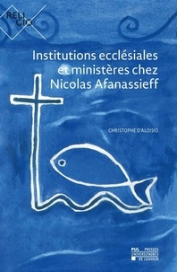 Christophe D'aloisio - Institutions ecclésiales et ministères chez Nicolas Afanassieff.
