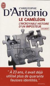 Christophe D'Antonio - Le caméléon - L'invraisemblable histoire de Frédéric Bourdin.