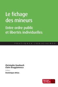 Christophe Daadouch et Claire Bruggiamosca - Le fichage des mineurs - Entre ordre public et libertés individuelles.