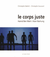 Christophe Dabitch - Le corps juste - Hamid Ben Mahi/Alain Bashung.