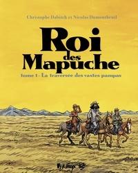 Christophe Dabitch et Nicolas Dumontheuil - Le Roi des Mapuches - Tome 1, La traversée des vastes Pampas.