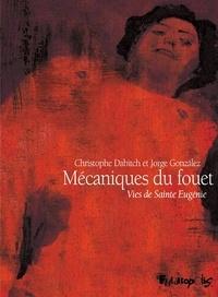 Christophe Dabitch et Jorge Gonzalez - Mécaniques du fouet - Vies de Sainte Eugénie.