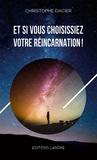 Christophe Dacier - Et si vous choisissiez votre réincarnation !.