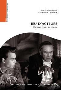 Christophe Damour - Jeu d'acteurs - Corps et gestes au cinéma.