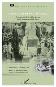 Christophe Dargère - Je vous écris de mon hôpital... - Destins croisés de six soldats ligériens blessés pendant la Grande Guerre.