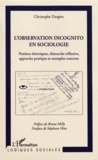 Christophe Dargère - L'observation incognito en sociologie - Notions théoriques, démarche réflexive, approche pratique et exemples concrets.