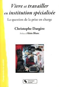 Christophe Dargère - Vivre et travailler en institution spécialisée - La question de la prise en charge.