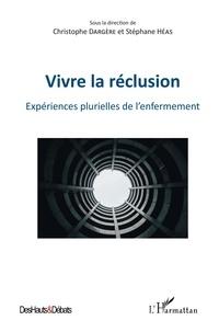 Christophe Dargère et Stéphane Héas - Vivre la réclusion - Expériences plurielles de l'enfermement.