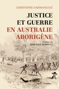 Christophe Darmangeat - Justice et guerre en Australie aborigène.