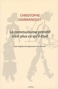 Christophe Darmangeat - Le communisme primitif n'est plus ce qu'il était - Aux origines de l'oppression des femmes.