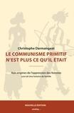 Christophe Darmangeat - Le communisme primitif n'est plus ce qu'il était - Volume 5, Aux origines de l'oppression des femmes & Une histoire de famille.