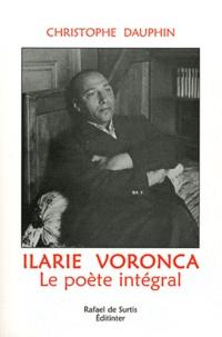 Christophe Dauphin - Ilarie Voronca - Le poète intégral.