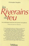 Christophe Dauphin - Les Riverains du feu - Une anthologie émotiviste de la poésie francophone contemporaine.