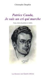 Christophe Dauphin - Patrice Cauda, Je suis un cri.