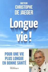 Christophe de Jaeger - Longue vie ! - Non au vieillissement : vous pouvez vivre mieux plus longtemps.