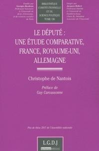 Christophe de Nantois - Le député : une étude comparative, France, Royaume-Uni, Allemagne.