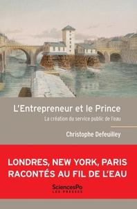 Christophe Defeuilley - L'Entrepreneur et le Prince - La création du service public de l'eau.