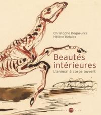 Christophe Degueurce et Hélène Delalex - Beautés intérieures - L'animal à corps ouvert.
