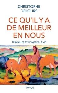 Christophe Dejours - Ce qu'il y a de meilleur en nous - Travailler et honorer la vie.