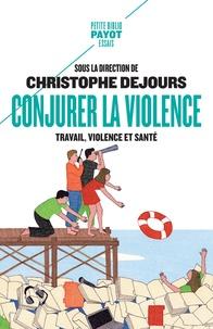 Christophe Dejours - Conjurer la violence - Travail, violence et santé.