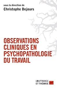 Christophe Dejours - Observations cliniques en psychopathologie du travail.