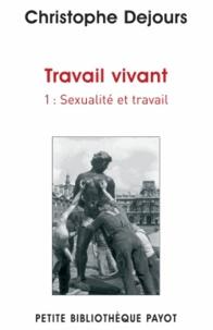 Christophe Dejours - Travail vivant - Tome 1, Sexualité et travail.