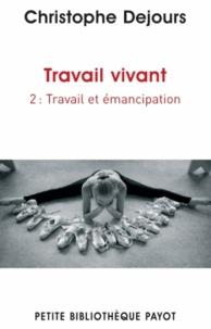 Travail vivant- Tome 2, Travail et émancipation - Christophe Dejours |