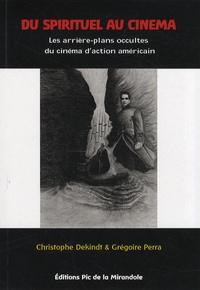 Christophe Dekindt et Grégoire Perra - Du spirituel au cinéma - Essai sur le cinéma d'action et l'occultisme contemporain.
