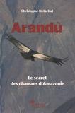 Christophe Delachat - Arandù - Le secret des chamans d'Amazonie.