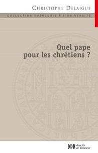 Christophe Delaigue - Quel pape pour les chrétiens ?.