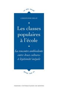 Christophe Delay - Les classes populaires à l'école - La rencontre ambivalente entre deux cultures à légitimité inégale.
