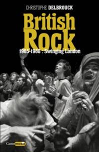 Christophe Delbrouck - British rock - 1965-1968 : Swinging London.