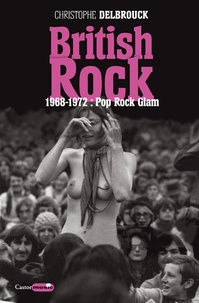 Christophe Delbrouck - British Rock - 1968-1972 : pop, rock, glam.