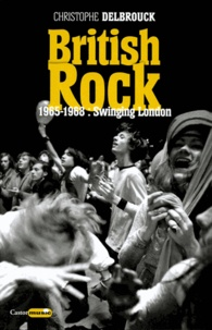 Christophe Delbrouck - British rock - 1965-1968 : Swinging London.