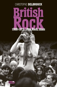Christophe Delbrouck - British Rock - 1968-1972 : pop, rock, glam.