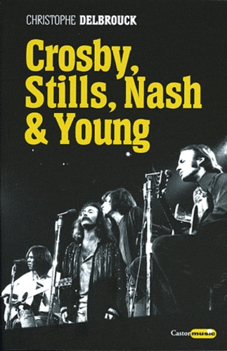 Christophe Delbrouck - Crosby, Stills, Nash & Young.