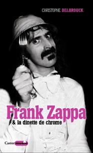 Christophe Delbrouck - Frank zappa et la dînette de chrome.