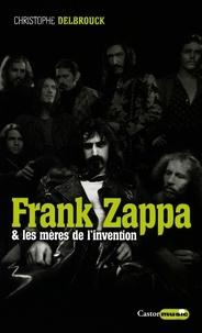 Christophe Delbrouck - Frank Zappa et les mères de l'invention.