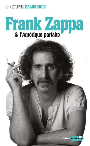 Christophe Delbrouck - Frank Zappa & l'Amérique parfaite - Tome 3 (1978-1993).