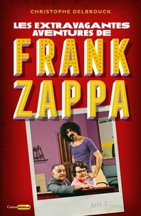 Christophe Delbrouck - Les extravagantes aventures de Franck Zappa - Acte 2.