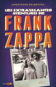 Christophe Delbrouck - Les extravagantes aventures de Frank Zappa Acte 1 : .