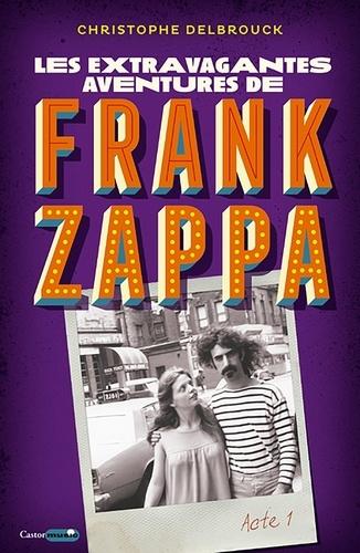 Les extravagantes aventures de Frank Zappa Acte 1