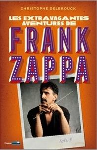 Christophe Delbrouck - Les extravagantes aventures de Frank Zappa Acte 3 : .