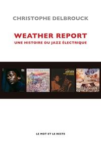 Christophe Delbrouck - Weather Report - Une histoire du jazz électrique.