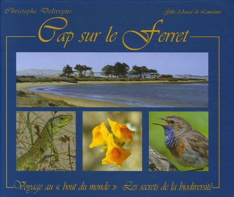 """Christophe Deliveyne et Gilles d' Auzac de Lamartinie - Cap sur le Ferret - Voyage au """"bout du monde"""" Les secrets de la biodiversité."""