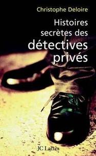Christophe Deloire - Histoires secrètes des détectives privés.