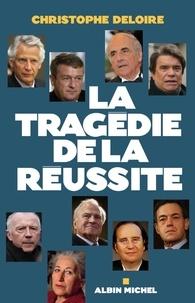 Christophe Deloire et Christophe Deloire - La Tragédie de la réussite.