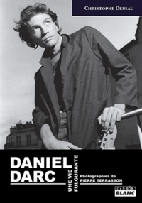 Christophe Deniau - Daniel Darc - Une vie fulgurante.