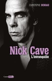 Christophe Deniau - Nick Cave l'intranquille.